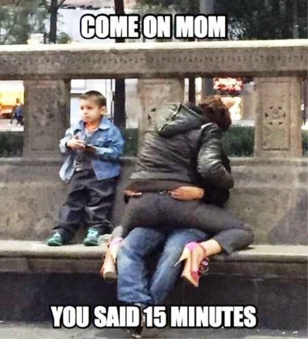 Come On Mom You Said 15 Minutes