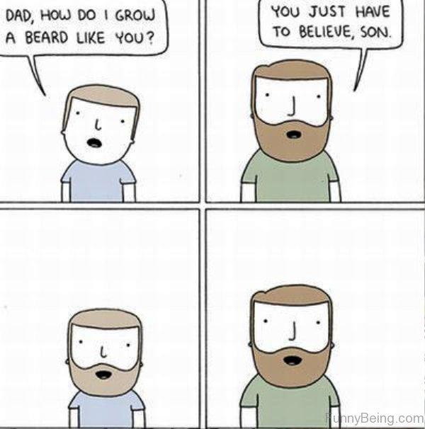 Dad How Do I Grow A Beard Like You