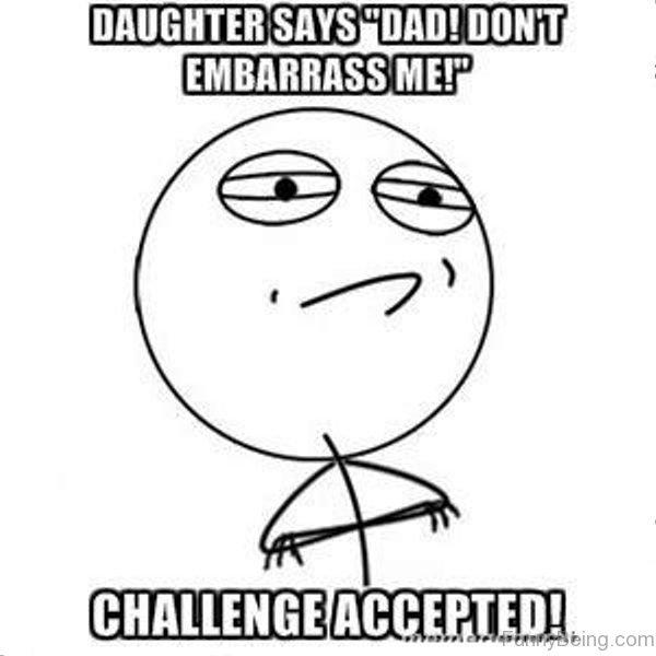 Daughter Says Dad Dont Embarrass Me