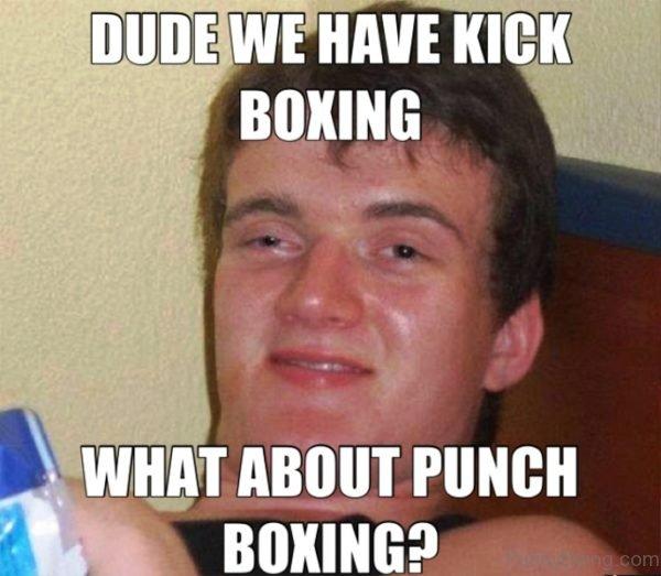 Dude We Have Kick Boxing