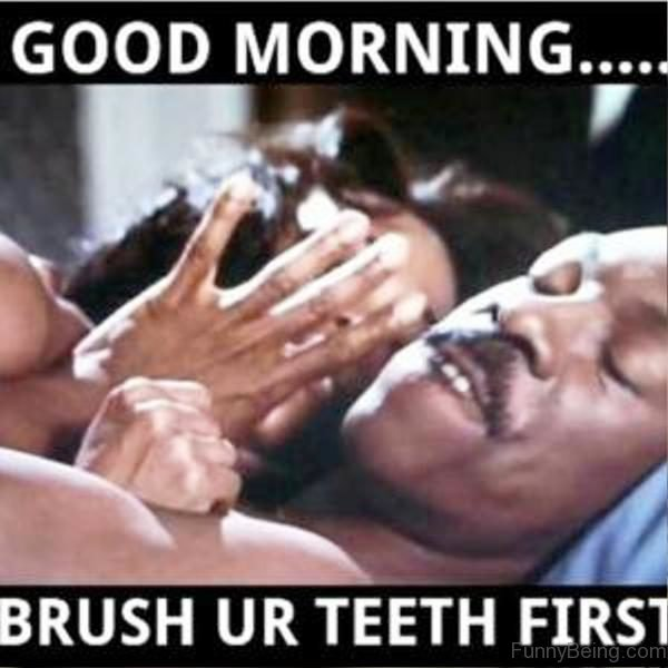 Good Morning Brush Your Teeth First