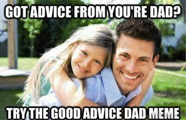 Got Advice From You re Dad