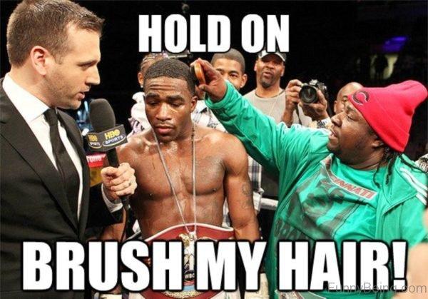 Hold On Brush My Hair