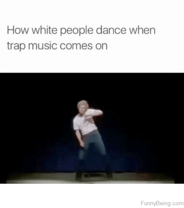How White People Dance When Trap