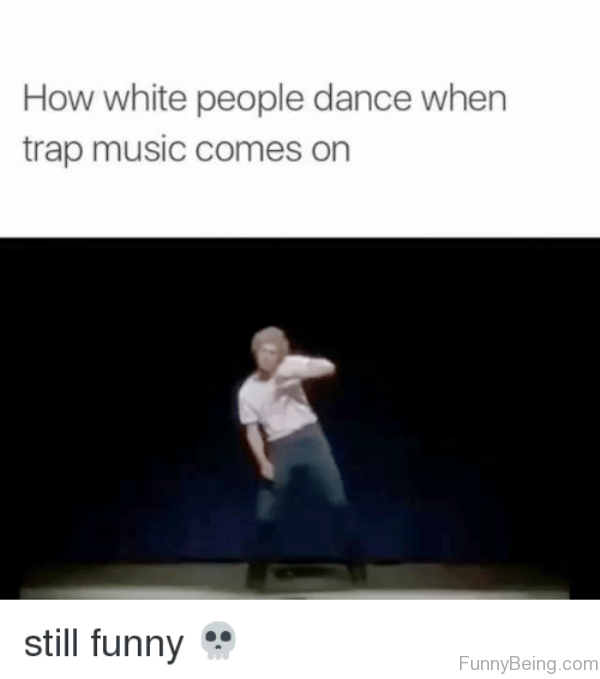 How White People Dance When Trap Music