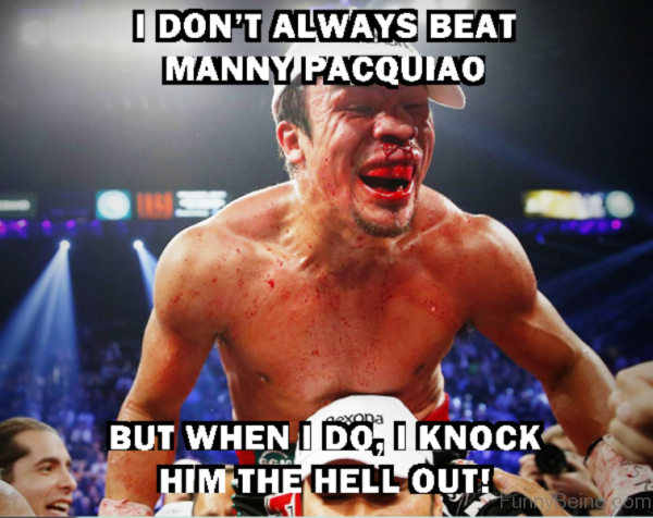 I Dont Always Beat Manny Pacquiao