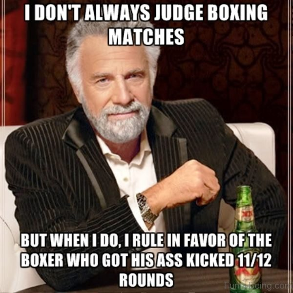 I Dont Always Judge Boxing Matches