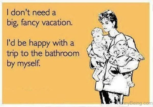 I Dont Need A Big Fancy Vacation