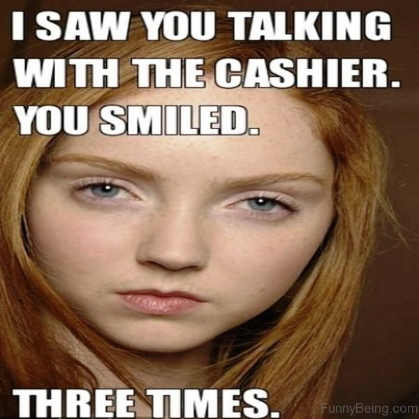 I Saw You Talking With The Cashier
