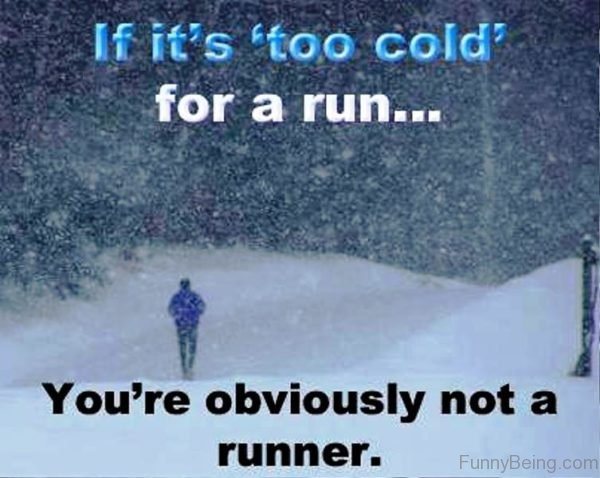 If Its Too Cold For A Run