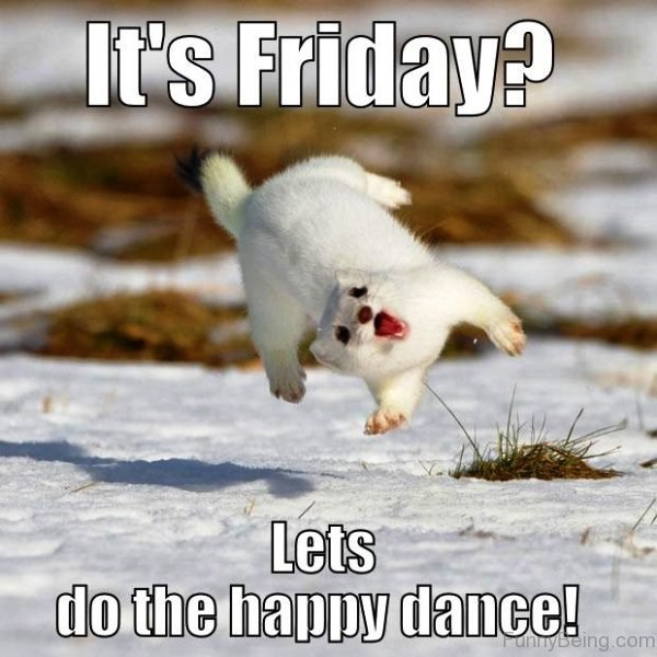 Its Friday Lets Do The Happy Dance
