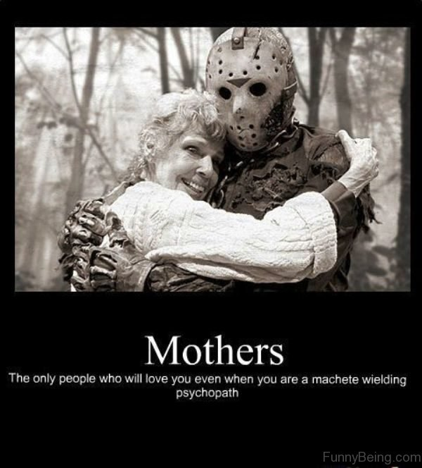 Mothers The Only People Who Will Love