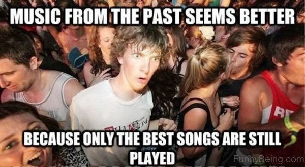 Music From The Past Seems Better