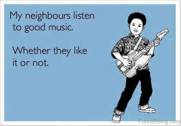 My Neighbours Listen To Good Music