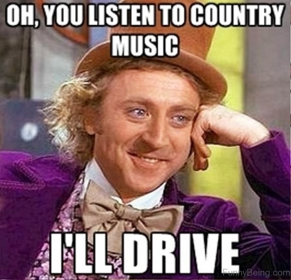 Oh You Listen To Country Music