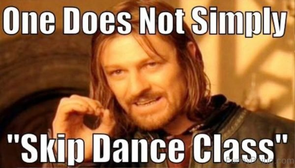One Does Not Simply Skip Dance Class