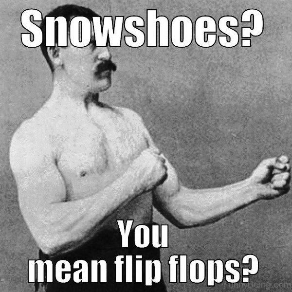 Snowshoes You Mean Flip Flops
