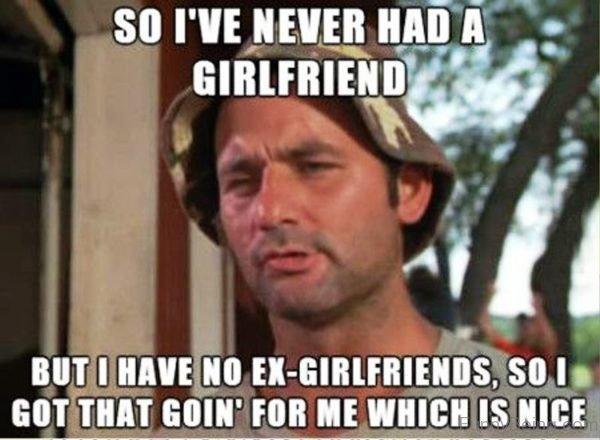 So I ve Never Had A Girlfriend