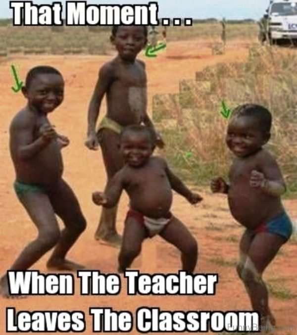 That Moment When The Teacher Leaves