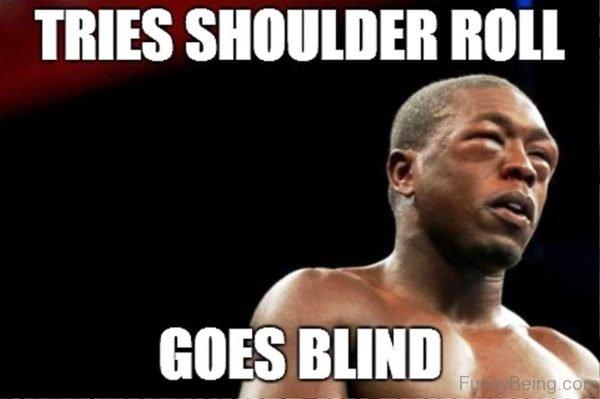 Tries Shoulder Roll Goes Blind
