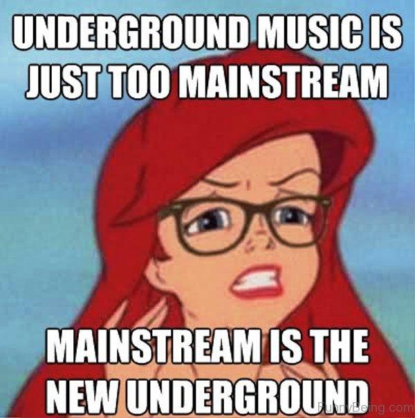 Underground Music Is Just Too Mainstream