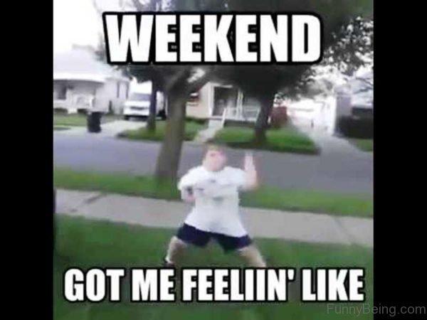 Weekend Got Me Feeling Like