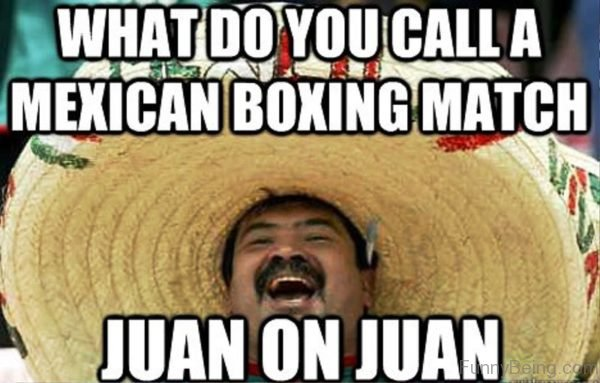 What Do You Call A Mexican Boxing Match