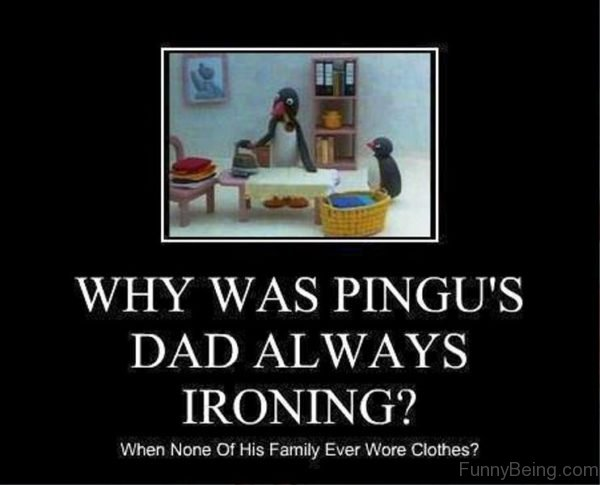 Why Was Pingus Dad Always Ironing