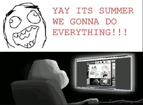 Yay Its Summer We Gonna Do Everything