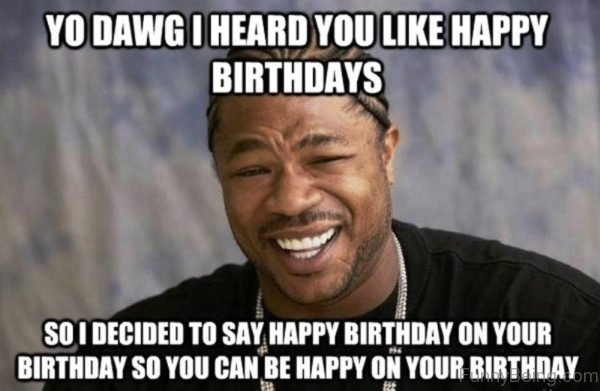 Yo Dawg I Heard You Like Happy