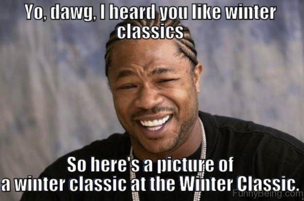 Yo Dawg I Heard You Like Winter Classics
