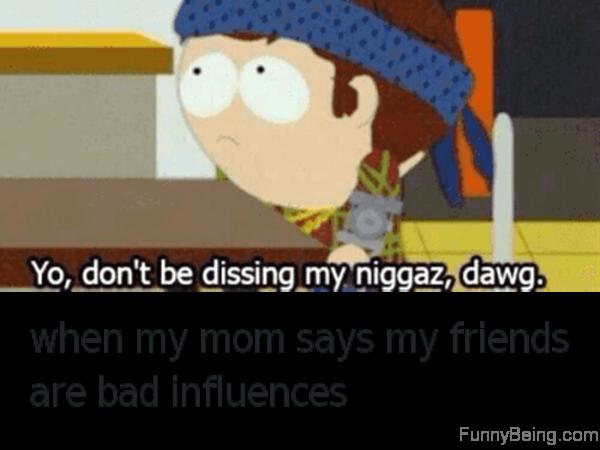 Yo Dont Be Dissing My Niggaz