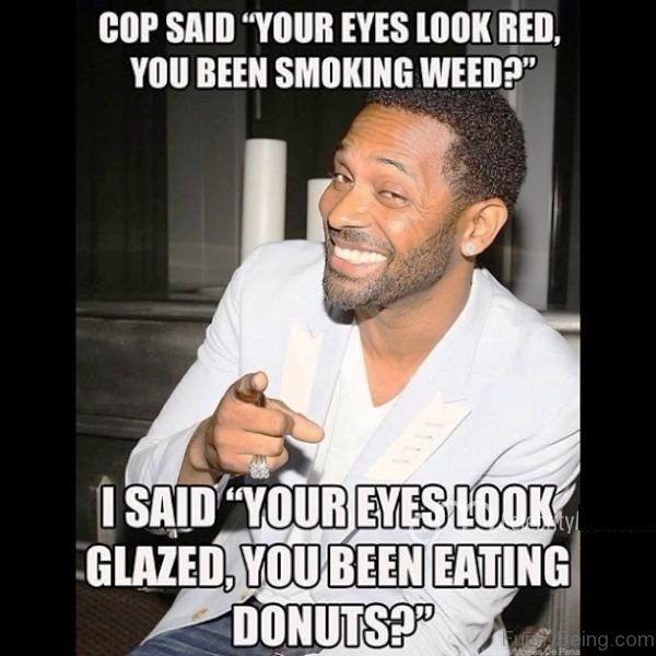 Cop Said Your Eyes Look Red