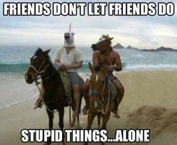 Friends Dont Let Friends Do