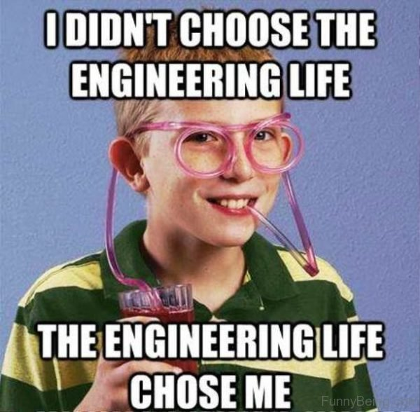 I Didnt Choose The Engineering Life