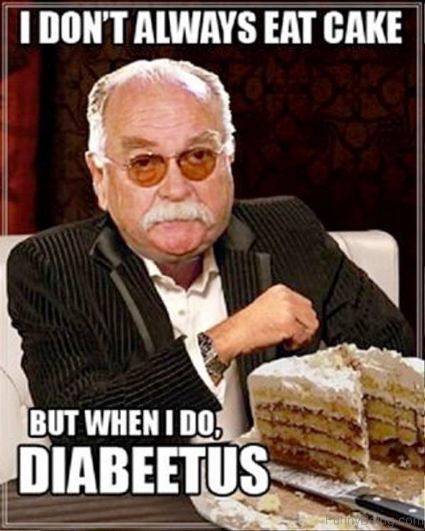 I Dont Always Eat Cake