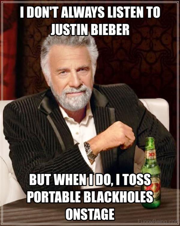 I Dont Always Listen To Justin Bieber