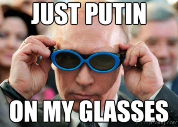Just Putin On My Glasses