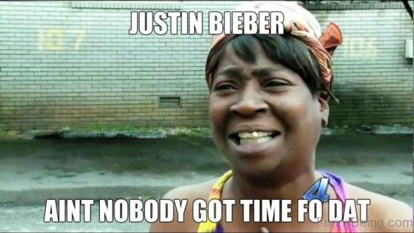 Justin Biebr Aint Nobody Got Time Fo Dat