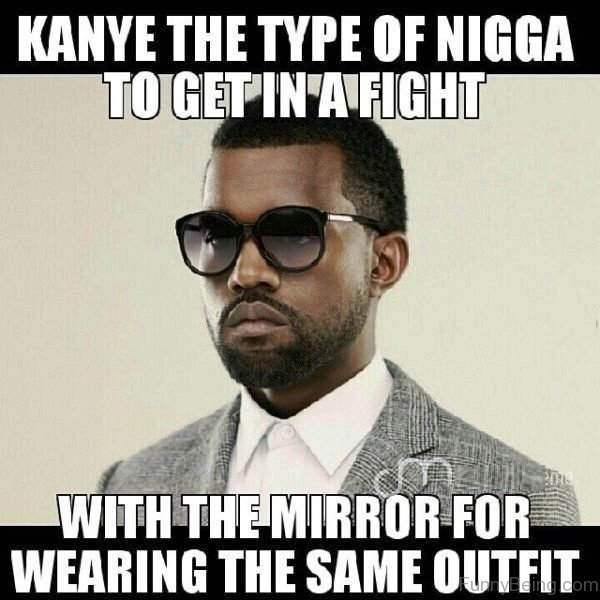 Kanye The Type Of Nigga To Get In A Fight