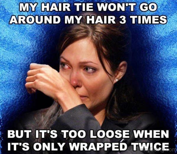 My Hair Tie Wont Go Around