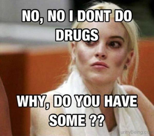 No No I Dont Do Drugs