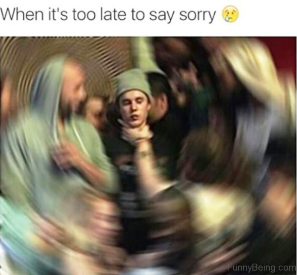 When Its Too Late To Say Sorry