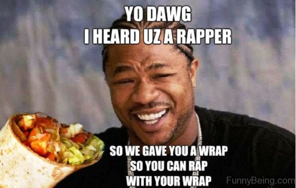 Yo Dawg I Heard Uz A Rapper