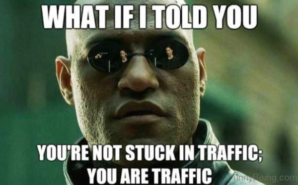 You re Not Stuck In Traffic