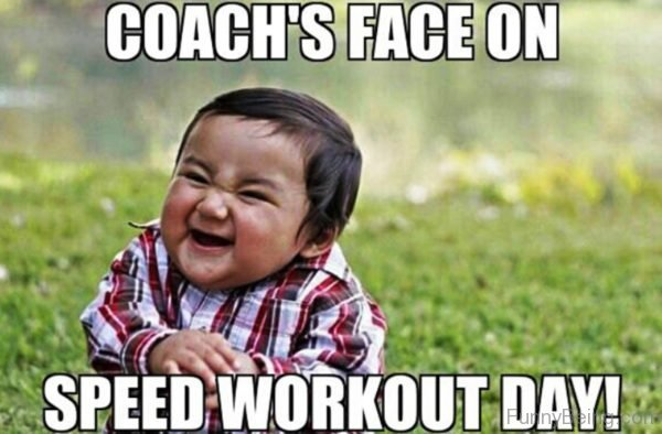 Coach Face On Speed Workout Day