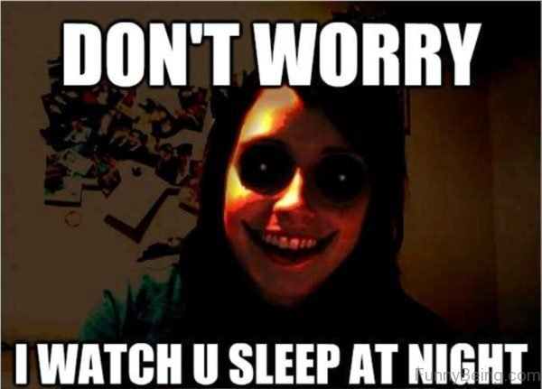 Dont Worry I Watch You Sleep At Night