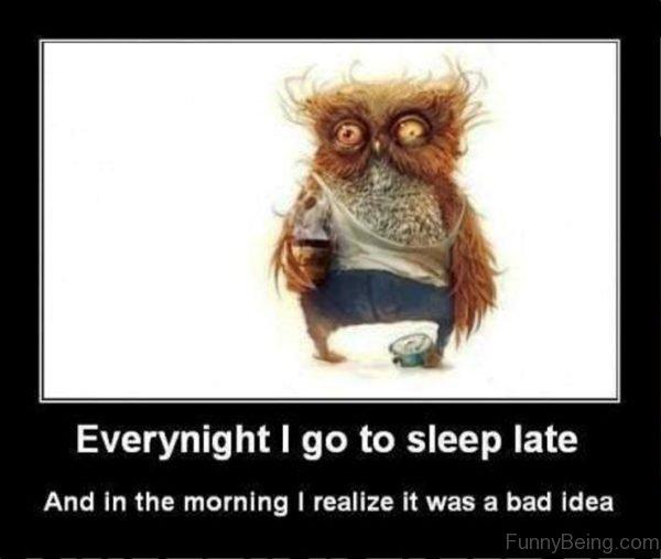 Everynight I Go To Sleep Late