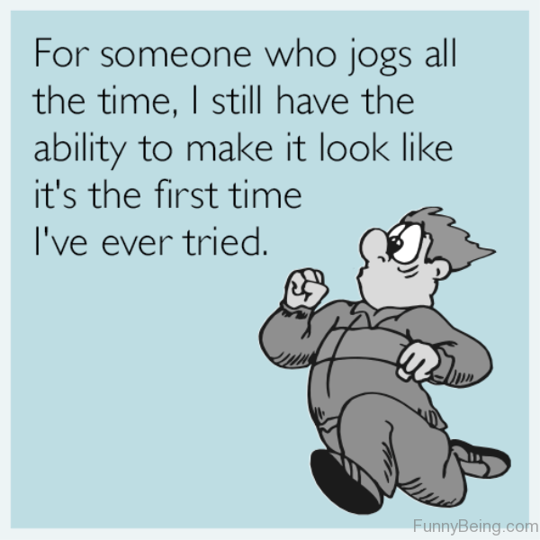 For Someone Who Jogs All The Time