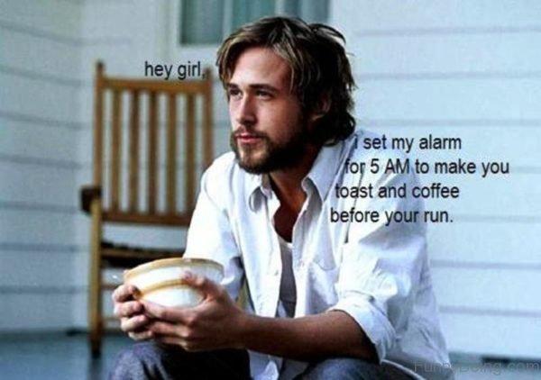Hey Girl I Set My Alarm For 5 AM